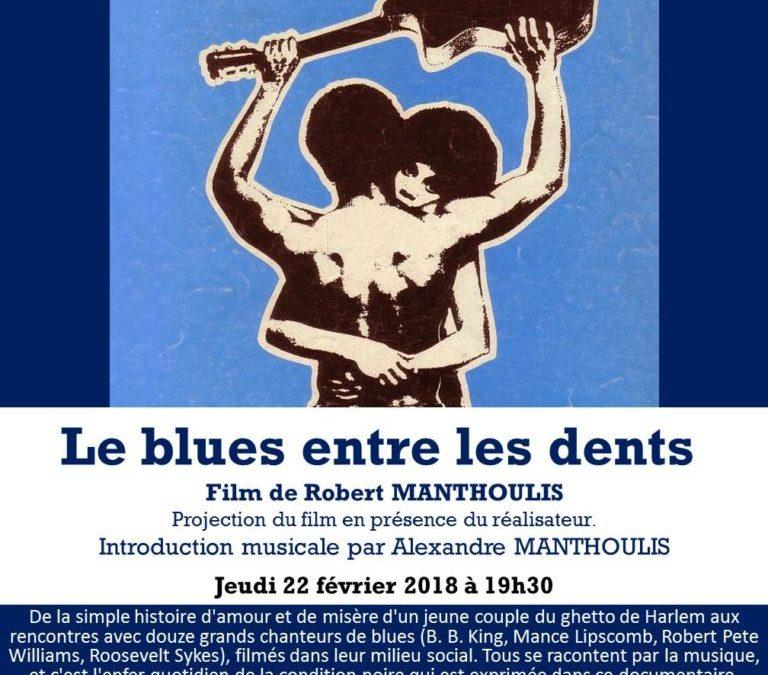 «Le blues entre les dents», de Robert MANTHOULIS. Projection du film en présence du réalisateur et introduction musicale par Alexandre MANTHOULIS. Jeudi 22 février 2018 à 19h30