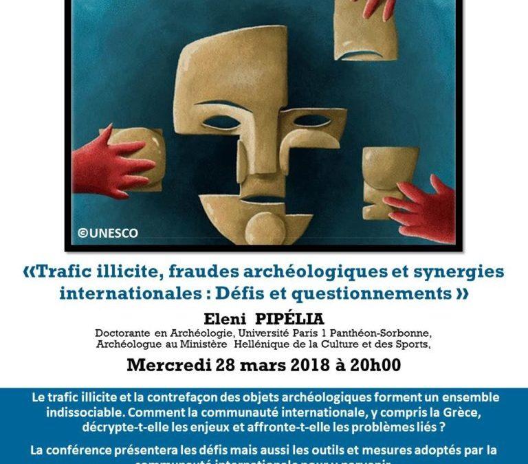Conférénce « Trafic illicite, fraudes archéologiques et synergies internationales: Défis et questionnements» Eleni PIPÉLIA, mercredi 28 mars 2018 à 20h00